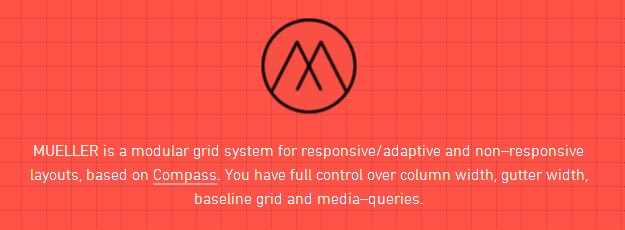 MUELLER is a modular grid system for responsive/adaptive and non–responsive layouts, based on Compass. You have full control over column width, gutter width, baseline grid and media–queries.