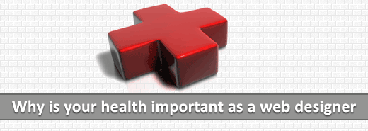 Why is your health important as a web designer