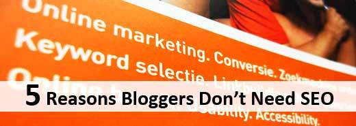 5 Reasons Bloggers Don't Need SEO